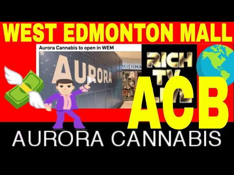 Aurora Cannabis (ACB) To OPEN In Canada's Largest Mall West Edmonton Mall