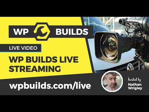 WP Builds Live Stream - Talking About WordPress!