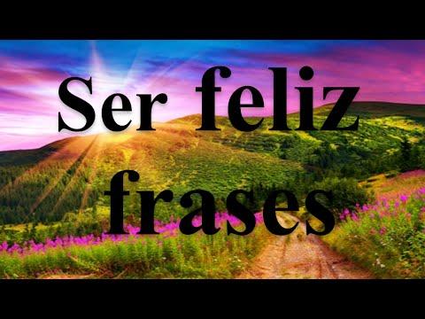 Ser Feliz Frases - Las Mejores Frases De Felicidad