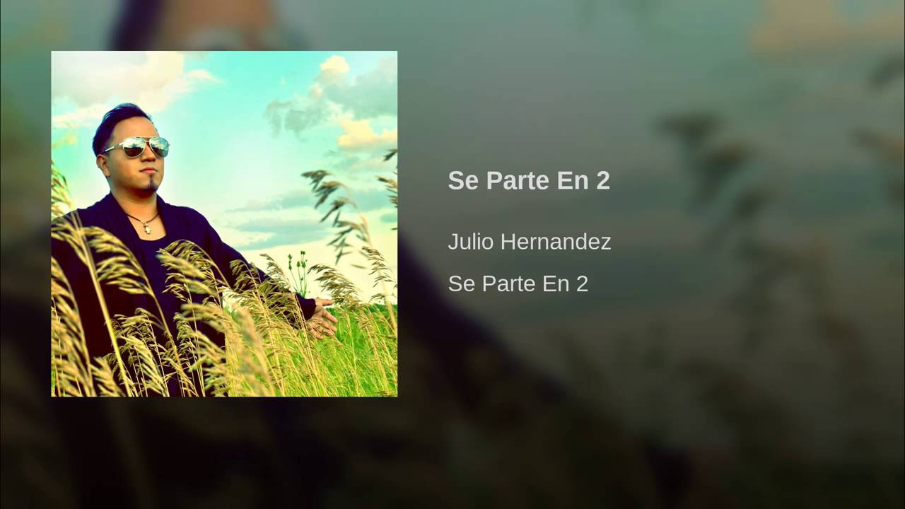 042b9e6192 Se Parte en 2 - Julio Hernandez - YouTube