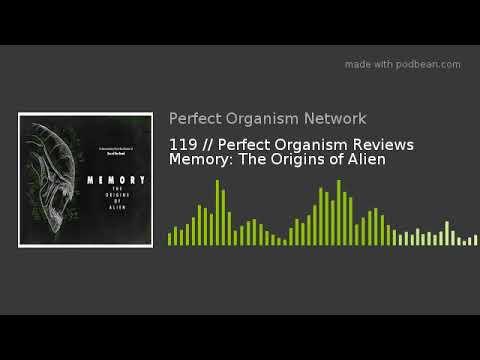 119 // Perfect Organism Reviews Memory: The Origins of Alien