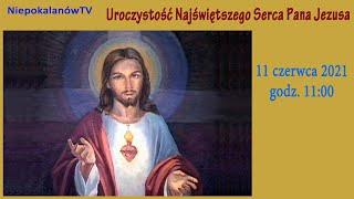 11.06 g. 11:00 Msza sw.   Uroczystość Najświętszego Serca Pana Jezusa   NIEPOKALANÓW - Bazylika