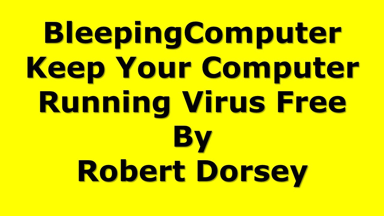 BleepingComputer Keep Your Computer Running Virus Free by Robert Dorsey
