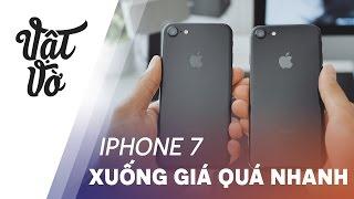 Vật Vờ| iPhone 7 xuống giá nhanh quá!