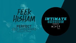 #INTIMATESESSION - Perfect (Acoustic Cover) - Feek Hisham