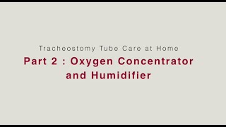 HVRSS 4.2 Tracheostomy Tube Care at Home 2: Oxygen and Humidifier