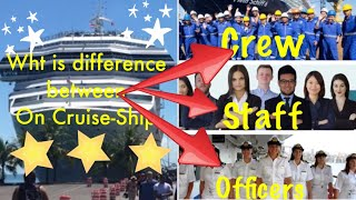 What is the different between Crew Members, Staff And Officers On Cruise Ship