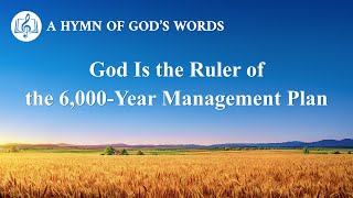 "2020 English Gospel Song | ""God Is the Ruler of the 6,000-Year Management Plan"""