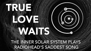 true love waits   the inner solar system plays radioheads saddest song feat thom gill