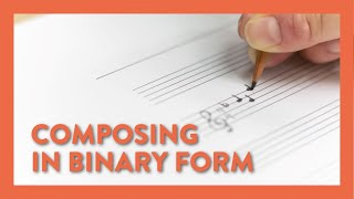 Composing in Binary Form - Piano Lesson 77 - Hoffman Academy