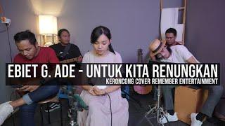 [ KERONCONG ] Ebiet G. Ade - Untuk Kita Renungkan cover Remember Entertainment