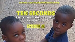 TEN SECONDS (Family The Honest Comedy)(Episode 45)
