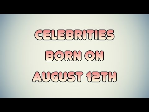 Celebrities born on August 12th