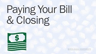 Paying Your Bill & Closing