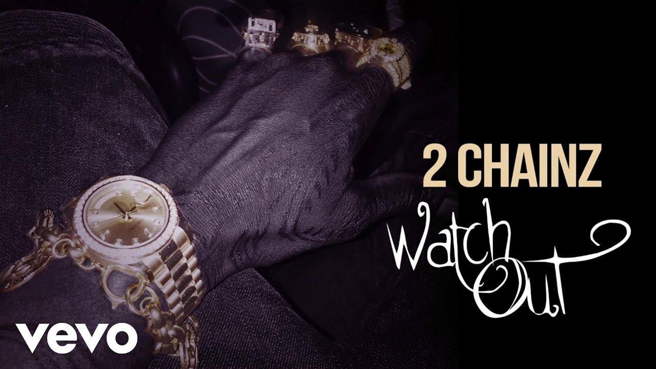 2 Chainz Watch Out Audio Explicit