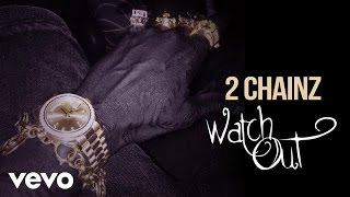 2 Chainz - Watch Out (Audio) (Explicit)(Download: http://smarturl.it/2ChainzWatchOut?IQid=vevo Stream & Add To Your Spotify Playlist: http://smarturl.it/sWatchOut?IQid=vevo iTunes: ..., 2015-07-25T00:30:01.000Z)