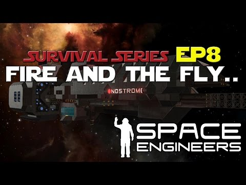 Space Engineers: Fire and the Fly... Lets Play Ep. 8