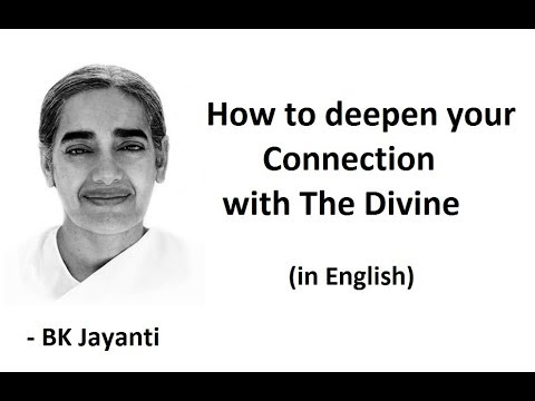 How to deepen your connecting with the Divine - BK Jayanti (English)