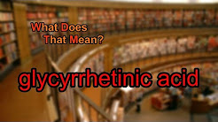 What does glycyrrhetinic acid mean?