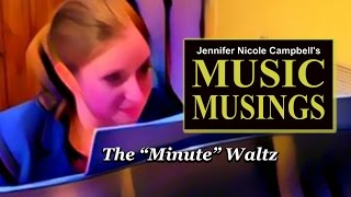 Chopin Minute Waltz, Op. 64 No. 1 - Music Musings by Jennifer Nicole Campbell