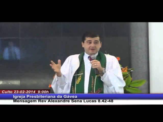 Lucas 8.42-48 Rev. Alexandre Sena (23.02.2014, manhã, IPGávea)