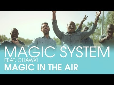 MAGIC SYSTEM  Magic In The Air Feat Chawki Clip Officiel