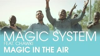 Repeat youtube video MAGIC SYSTEM - Magic In The Air Feat. Chawki [Clip Officiel]