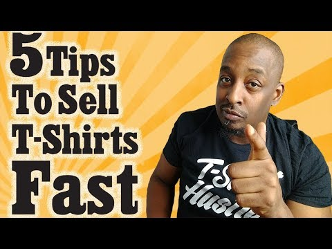 5 Tips To Sell T shirts Fast