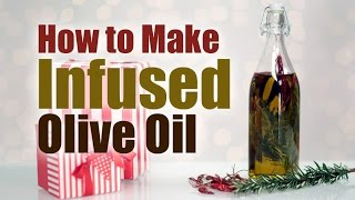 How To Make Infused Olive Oil | Diy Food Gifts