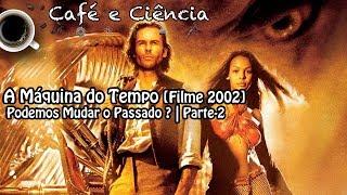 A Máquina do Tempo [Filme 2002] - Podemos Mudar o Passado?  | Parte-2