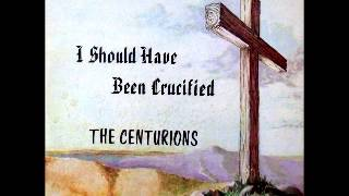 I Should Have Been Crucified - The Centurions Fayetteville NC