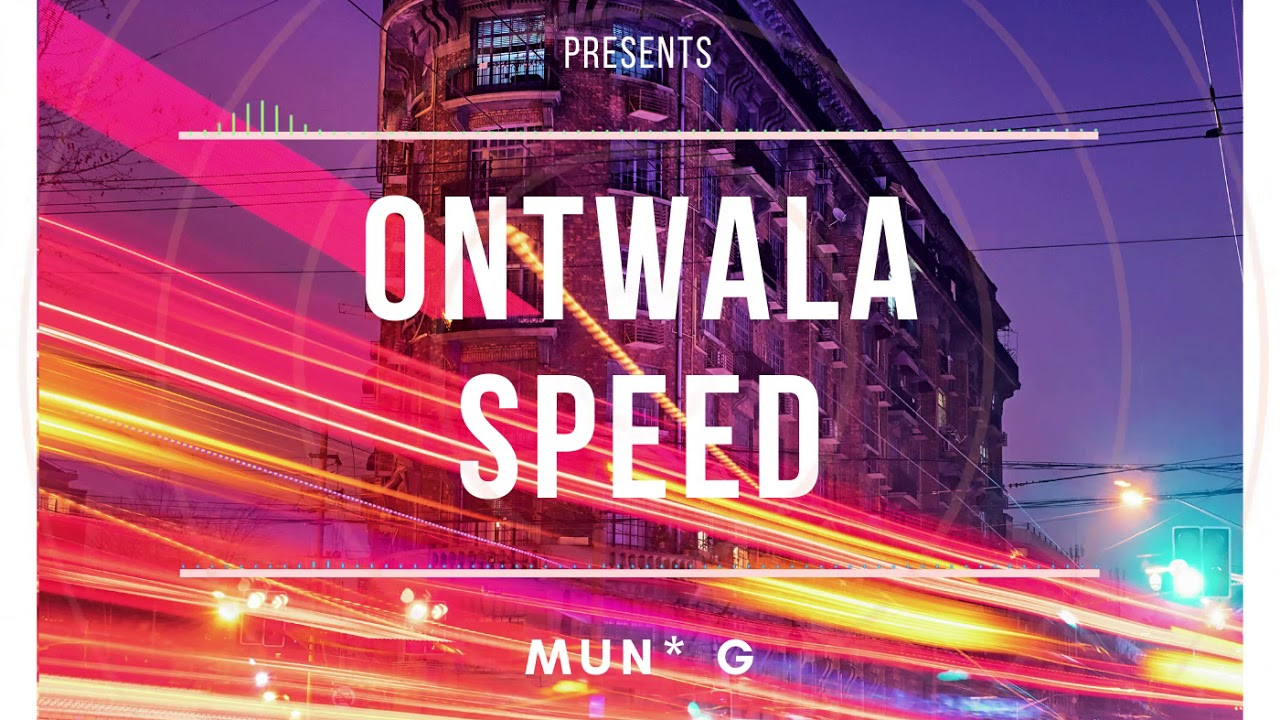 ONTWALA SPEED - MUN G (Official Audio)