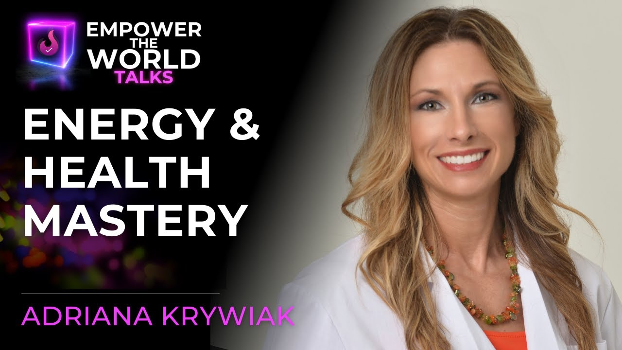 Overcome Negative Thoughts - Health and Energy Mastery - Adriana Krywiak - Empower The World Talks