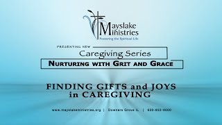 Mayslake Ministries Caregiving Series -Finding  Gifts and Joys in Careening