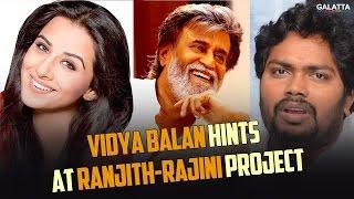Vidya Balan hints at Ranjith-Rajini project