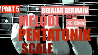 4.5 Belajar bermain melodi - improvisation/cara menguraikan minor pentatonic scale