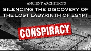 Conspiracy: Silencing the Discovery of Egypt's Lost Labyrinth | Ancient Architects