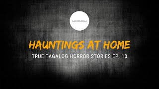 Scare Fest #10: Hauntings at Home (True Tagalog Horror Stories)