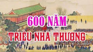 Triều Đại Nhà THƯƠNG – 600 Năm Tồn Tại Và Biến Mất Dưới Bàn Tay TRỤ VƯƠNG Ra Sao
