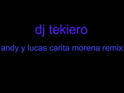 dj tekiero andy y lucas carita morena remix
