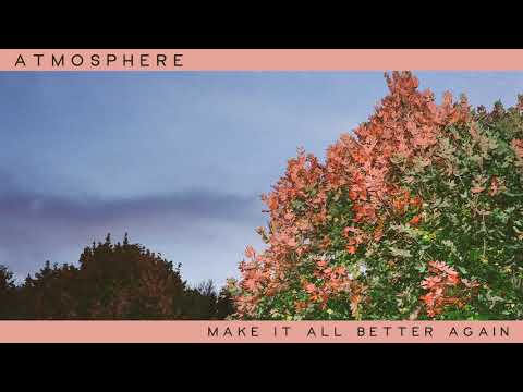 Atmosphere - Make It All Better Again (Official Audio)