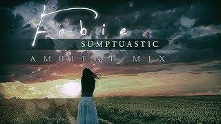 Sumptuastic - Fobie [ Ambient Mix ]