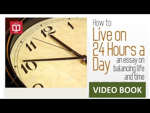 How to Live on 24 Hours a Day- An Essay on Balancing Life And Time - By  Arnold Bennett(Full)