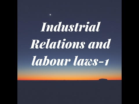 Industrial relations and labour laws -1