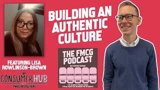 Building an Authentic Company Culture with Lisa Rowlinson-Brown: The FMCG Podcast