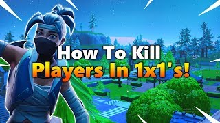 How To Kill Players In 1x1's - Fortnite Tips And Tricks