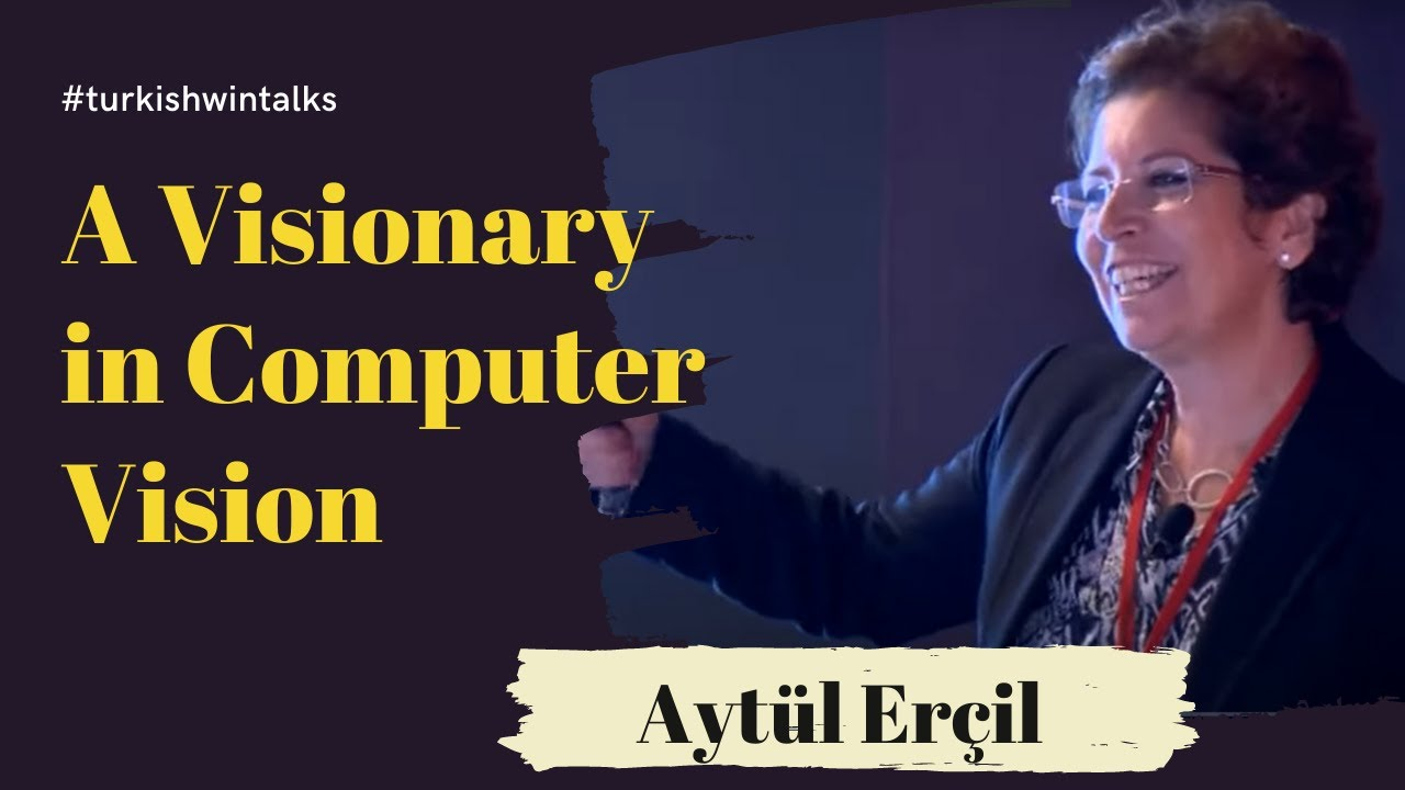 Aytül Erçil | A Visionary in Computer Vision