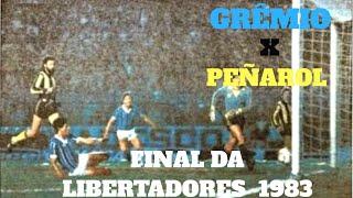 GRÊMIO X PEÑAROL FINAL DA LIBERTADORES 1983