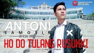 ANTONI SAMOSIR - Ho Do Tulang Rusukki (Official Lyric) Lagu Batak Terbaru