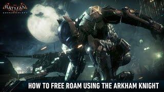TUTORIAL; Batman; Arkham Knight; How To Free Roam as Arkham Knight